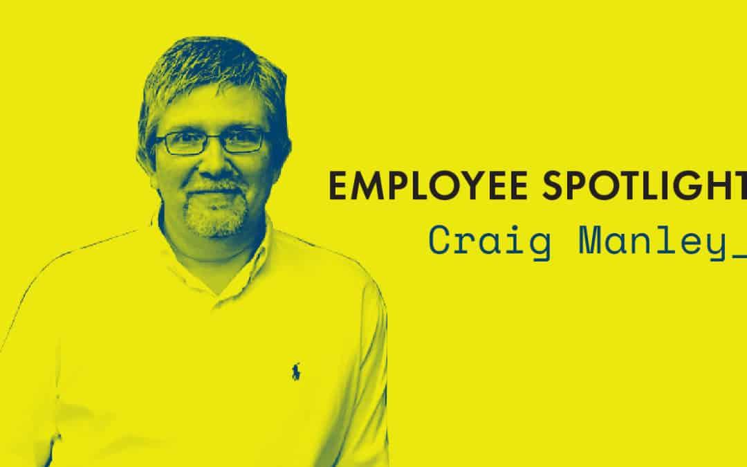 Employee Spotlight | Craig Manley